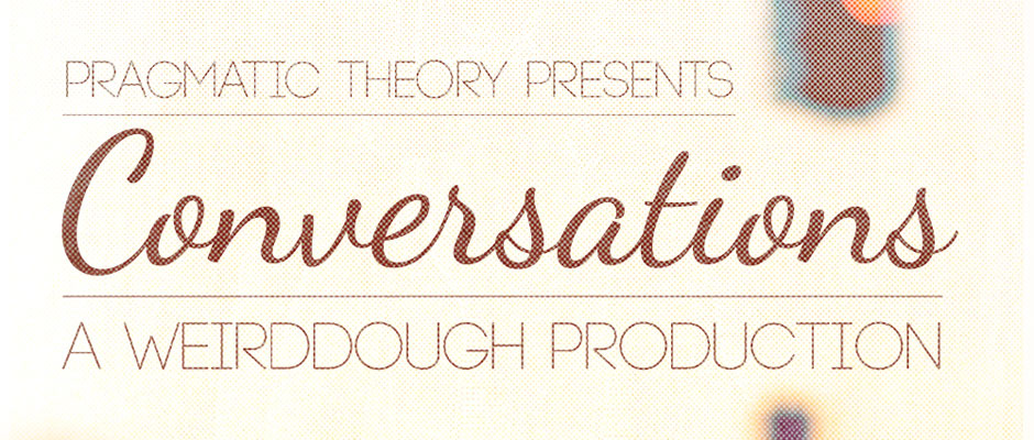 Pragmatic Theory Presents : Weirddough - Conversations