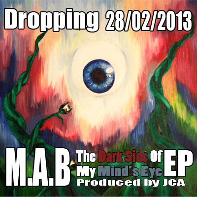 M.A.B - The Dark Side Of My Mind's Eye EP produced by JCA dropping 28:02:2013 (rhythm22 picture archives)