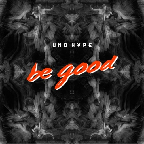 Uno Hype – Be Good (rhythm22 picture archives)