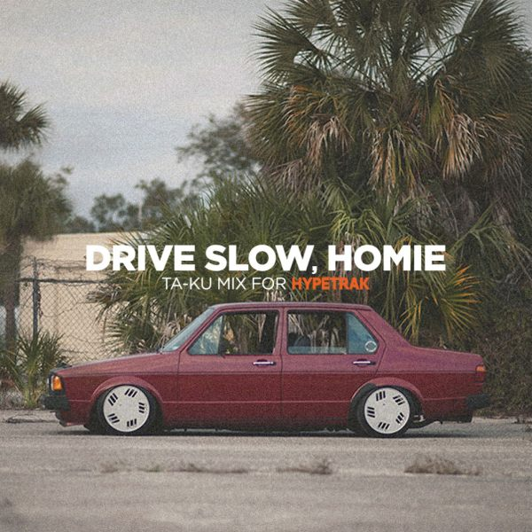 hypetrak-mix-ta-ku-drive-slow-homie-cover (rhythm22 picture archives)
